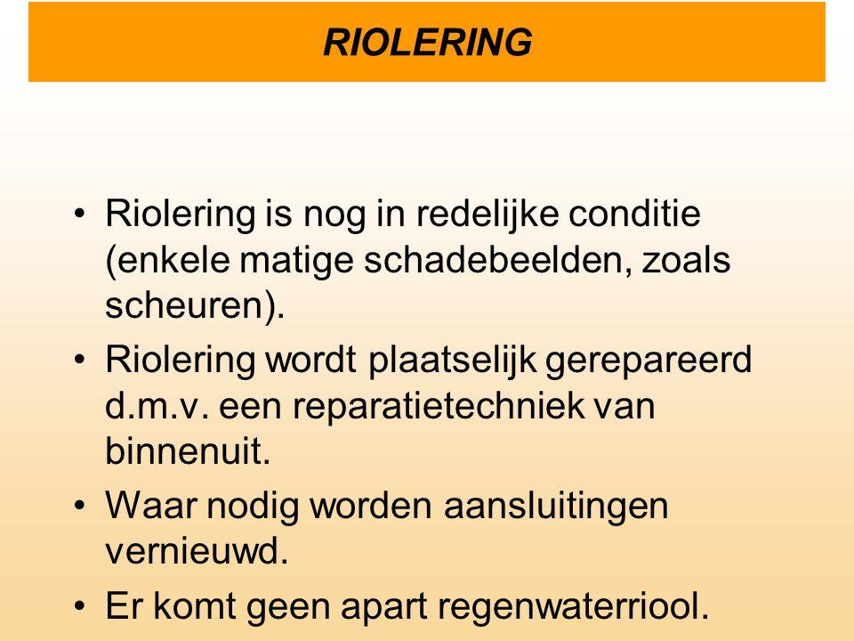 RIOLERING Riolering is nog in redelijke conditie (enkele matige schadebeelden, zoals scheuren).