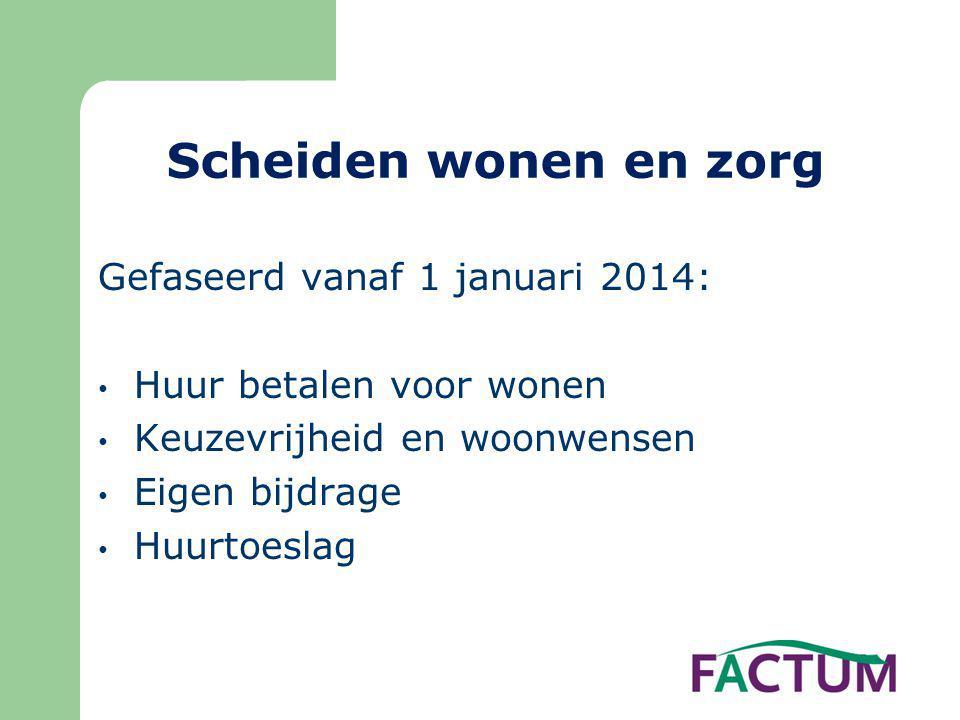 Scheiden wonen en zorg Gefaseerd vanaf 1 januari 2014: