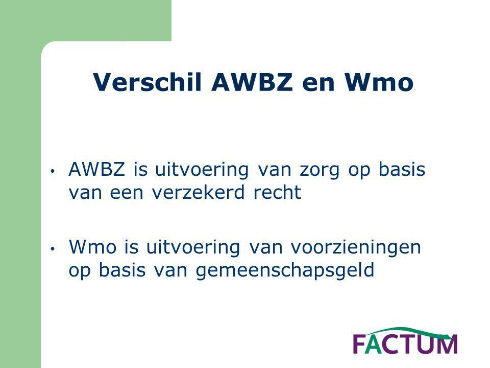 Verschil AWBZ en Wmo AWBZ is uitvoering van zorg op basis van een verzekerd recht.