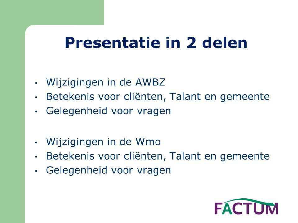 Presentatie in 2 delen Wijzigingen in de AWBZ