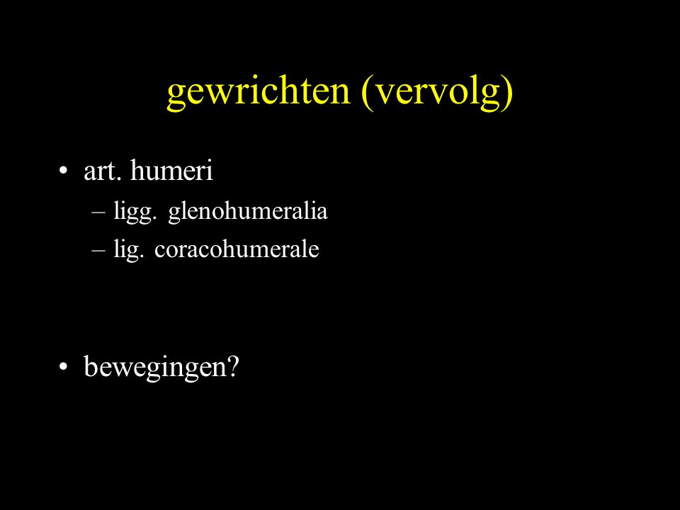 gewrichten (vervolg) art. humeri bewegingen ligg. glenohumeralia