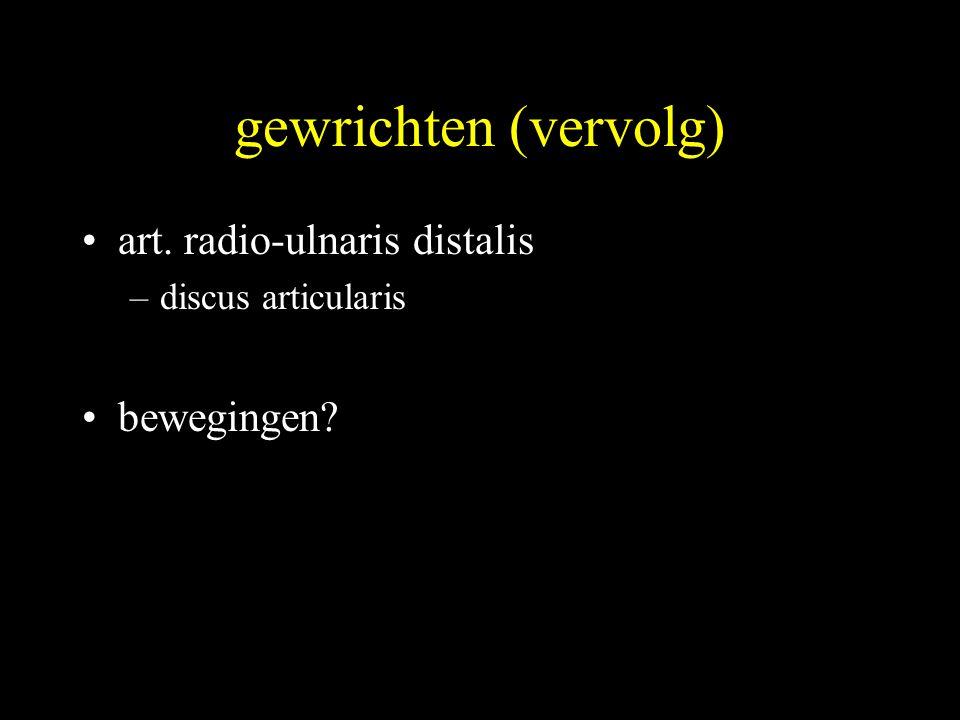 gewrichten (vervolg) art. radio-ulnaris distalis bewegingen