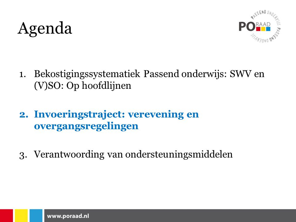 Agenda Bekostigingssystematiek Passend onderwijs: SWV en (V)SO: Op hoofdlijnen. Invoeringstraject: verevening en overgangsregelingen.