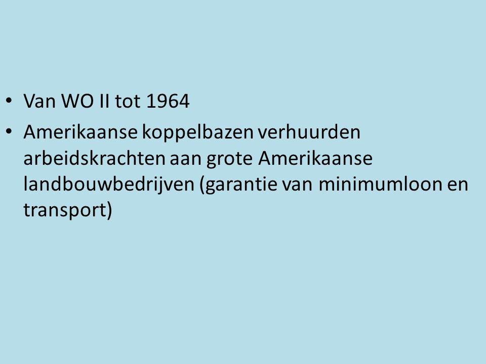 Van WO II tot 1964 Amerikaanse koppelbazen verhuurden arbeidskrachten aan grote Amerikaanse landbouwbedrijven (garantie van minimumloon en transport)