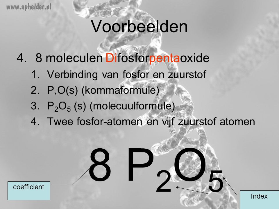 8 P2O5 Voorbeelden 8 moleculen Difosforpentaoxide