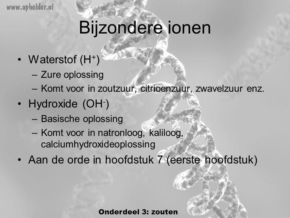 Bijzondere ionen Waterstof (H+) Hydroxide (OH-)