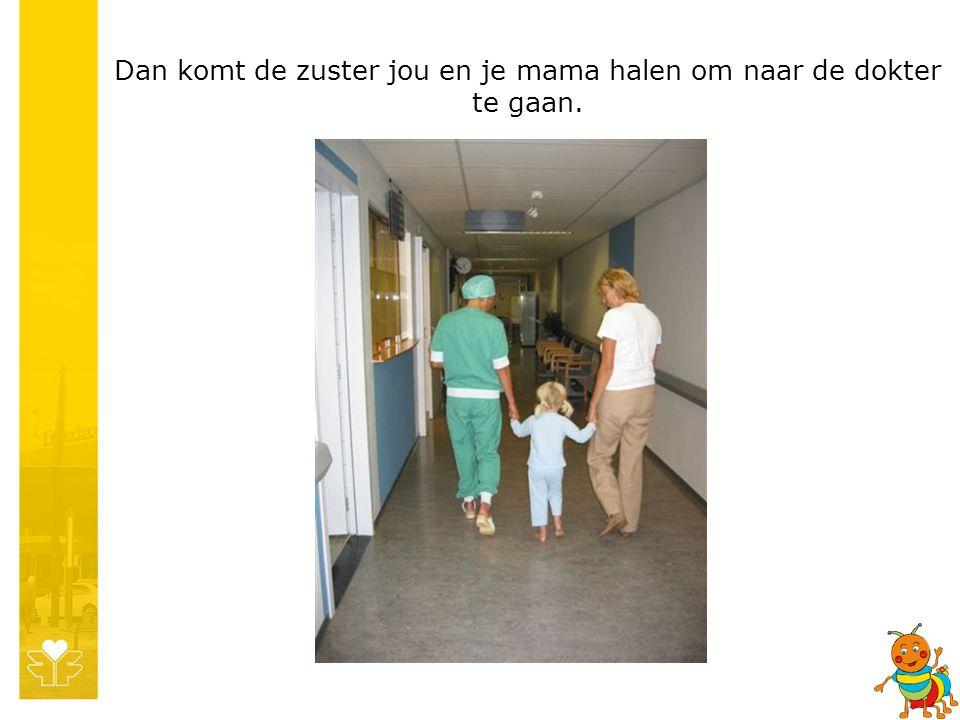 Dan komt de zuster jou en je mama halen om naar de dokter te gaan.