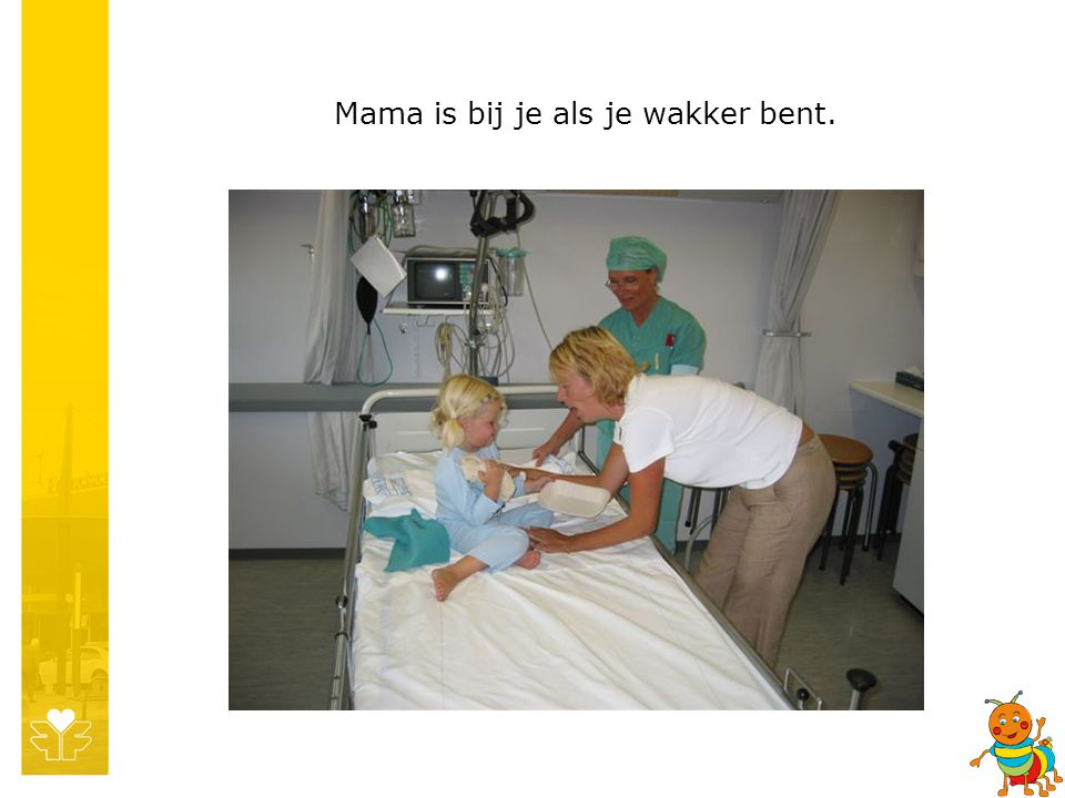 Mama is bij je als je wakker bent.