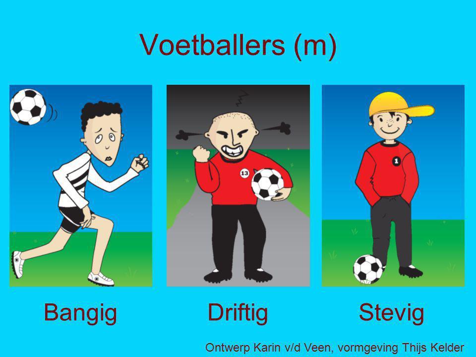 Voetballers (m) Bangig Driftig Stevig