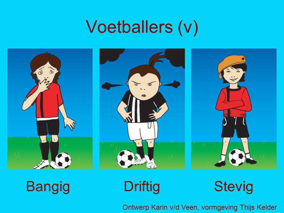 Voetballers (v) Bangig Driftig Stevig