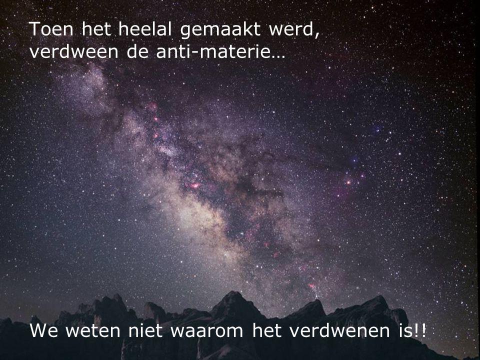 Toen het heelal gemaakt werd, verdween de anti-materie…