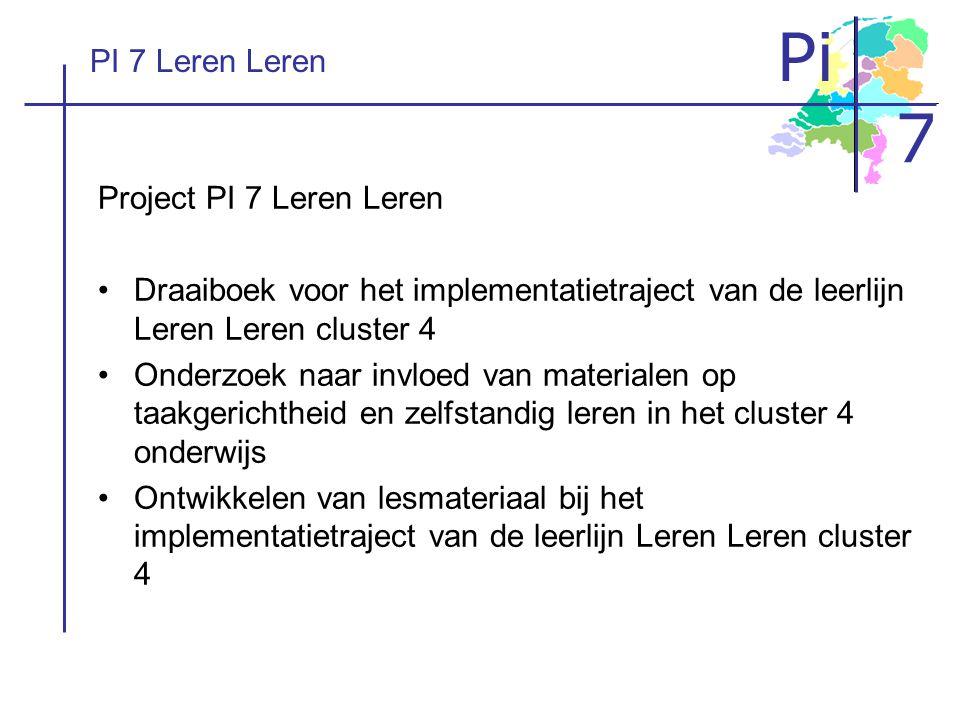 PI 7 Leren Leren Project PI 7 Leren Leren. Draaiboek voor het implementatietraject van de leerlijn Leren Leren cluster 4.