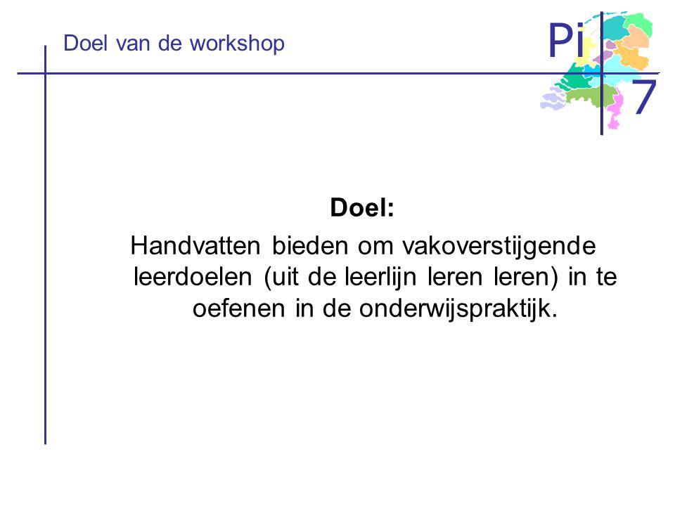 Doel van de workshop Doel: Handvatten bieden om vakoverstijgende leerdoelen (uit de leerlijn leren leren) in te oefenen in de onderwijspraktijk.