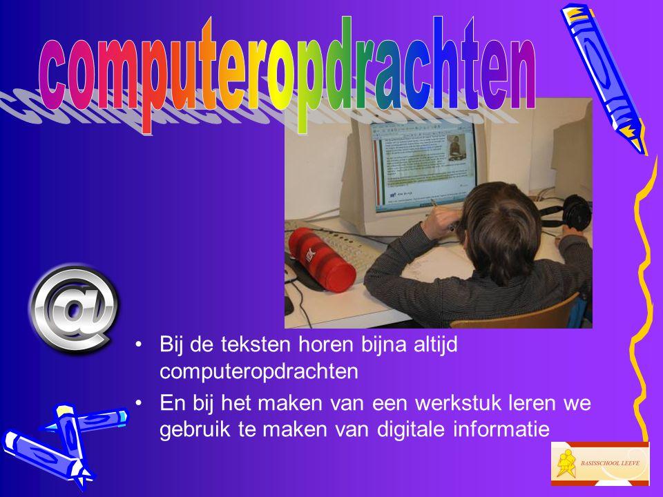 computeropdrachten Bij de teksten horen bijna altijd computeropdrachten.