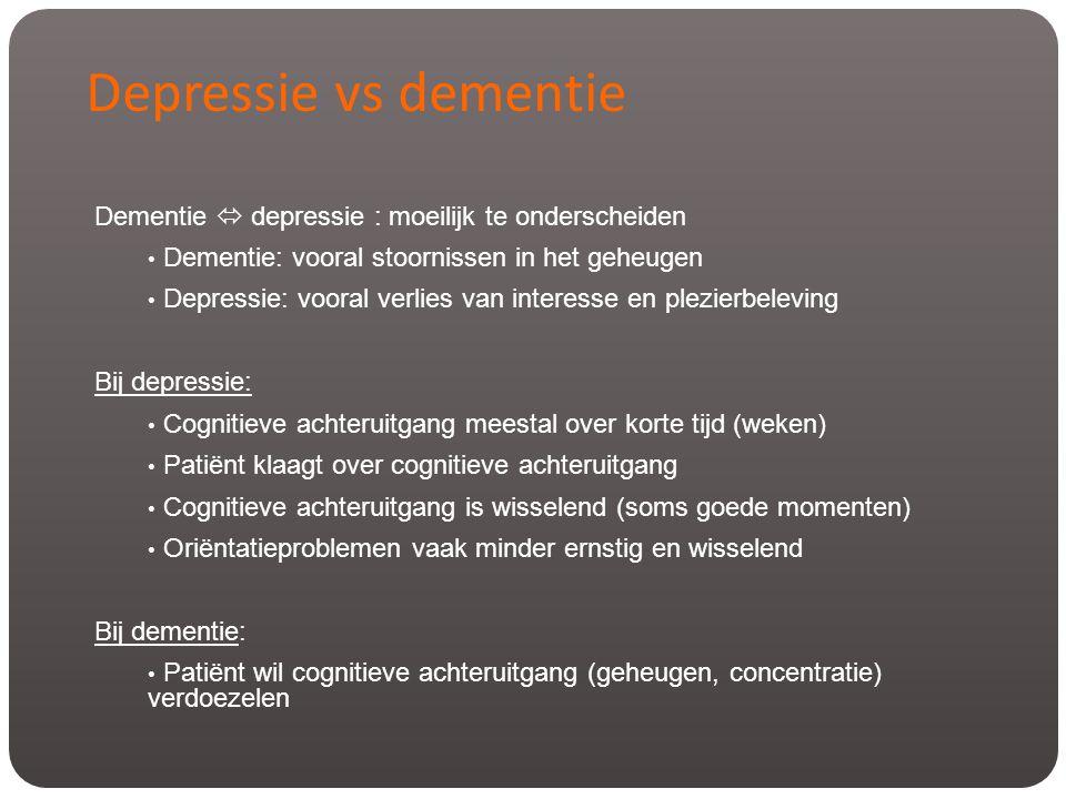 Depressie vs dementie Dementie  depressie : moeilijk te onderscheiden