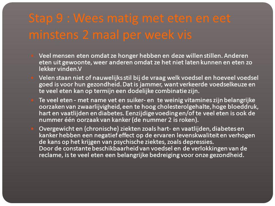 Stap 9 : Wees matig met eten en eet minstens 2 maal per week vis