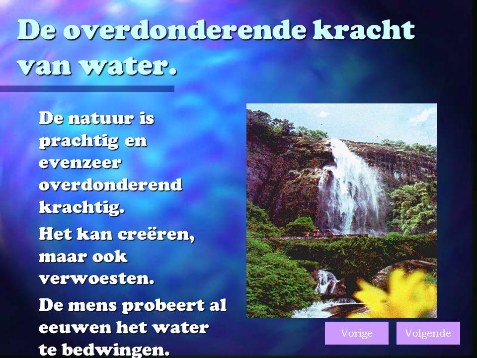 De overdonderende kracht van water.