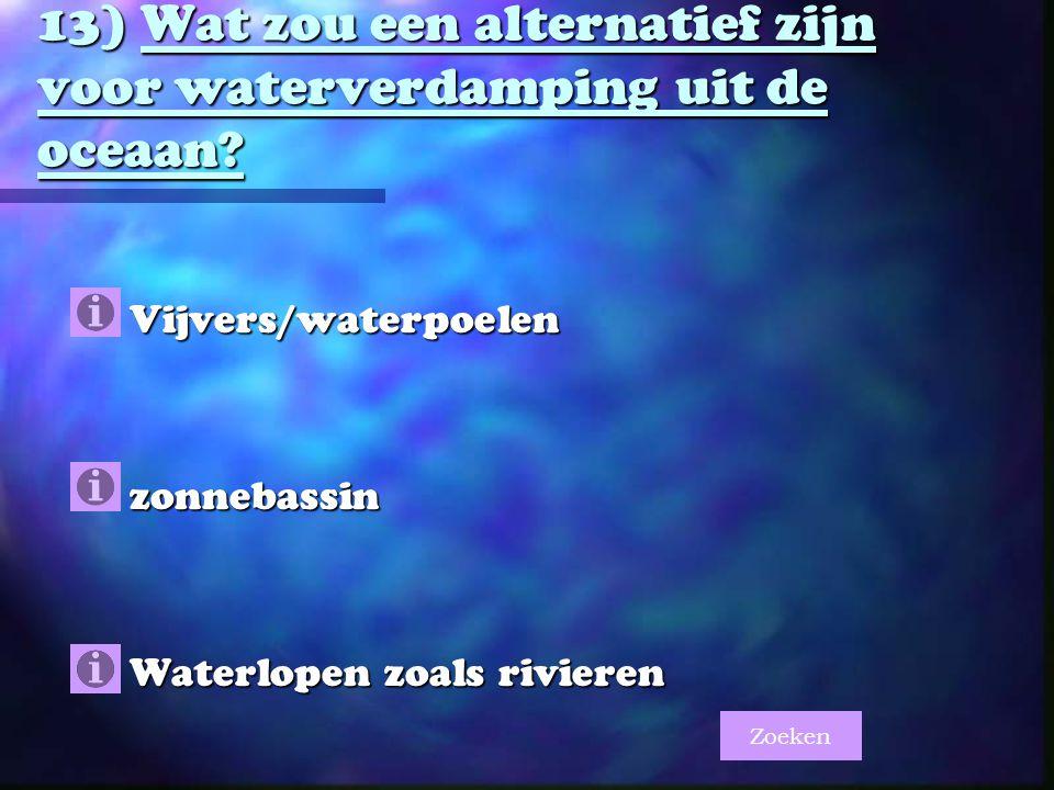 13) Wat zou een alternatief zijn voor waterverdamping uit de oceaan