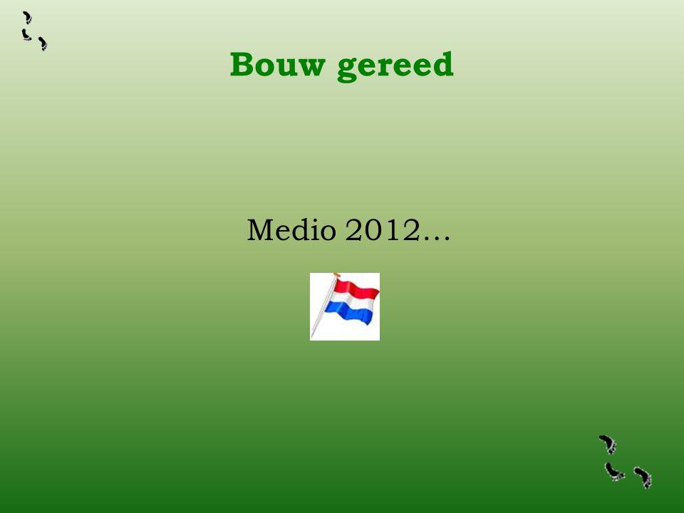 Bouw gereed Medio 2012… Het streven is om de bouw medio mei 2012 op te kunnen leveren.