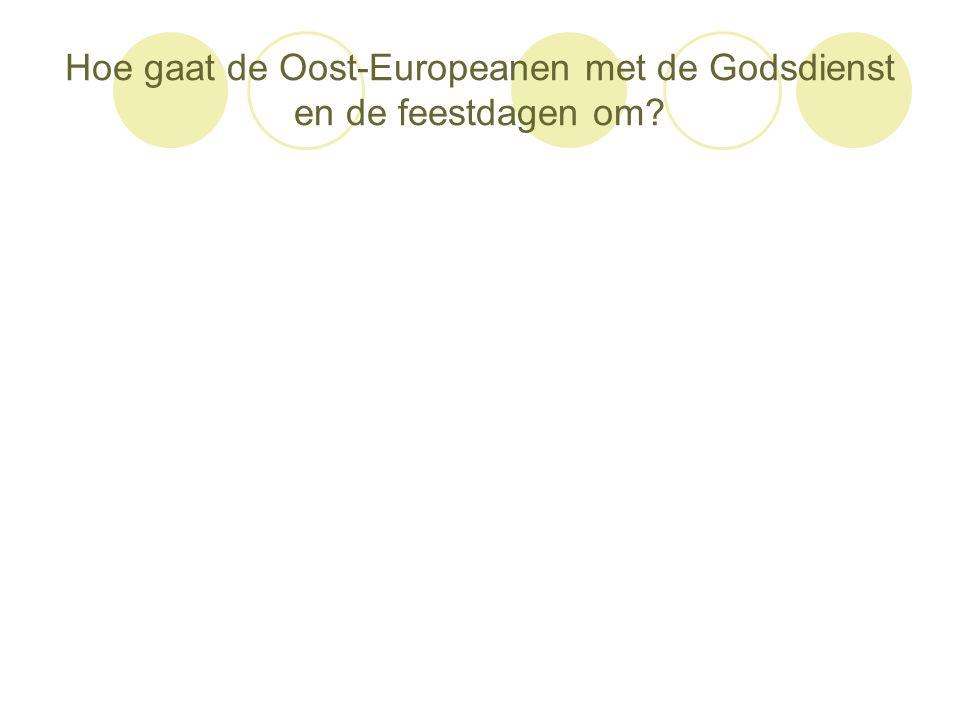 Hoe gaat de Oost-Europeanen met de Godsdienst en de feestdagen om