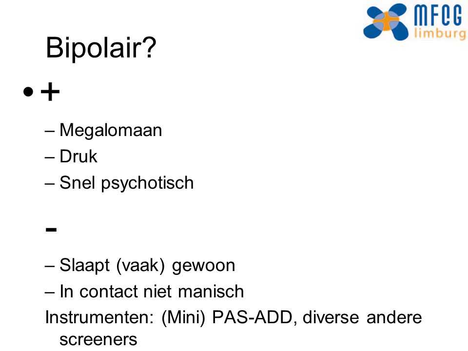 + - Bipolair Megalomaan Druk Snel psychotisch Slaapt (vaak) gewoon