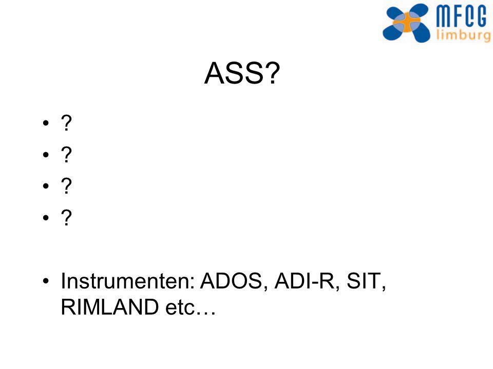 ASS Instrumenten: ADOS, ADI-R, SIT, RIMLAND etc…