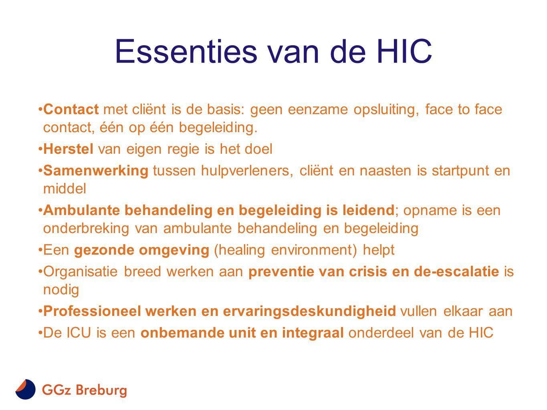 Essenties van de HIC Contact met cliënt is de basis: geen eenzame opsluiting, face to face contact, één op één begeleiding.