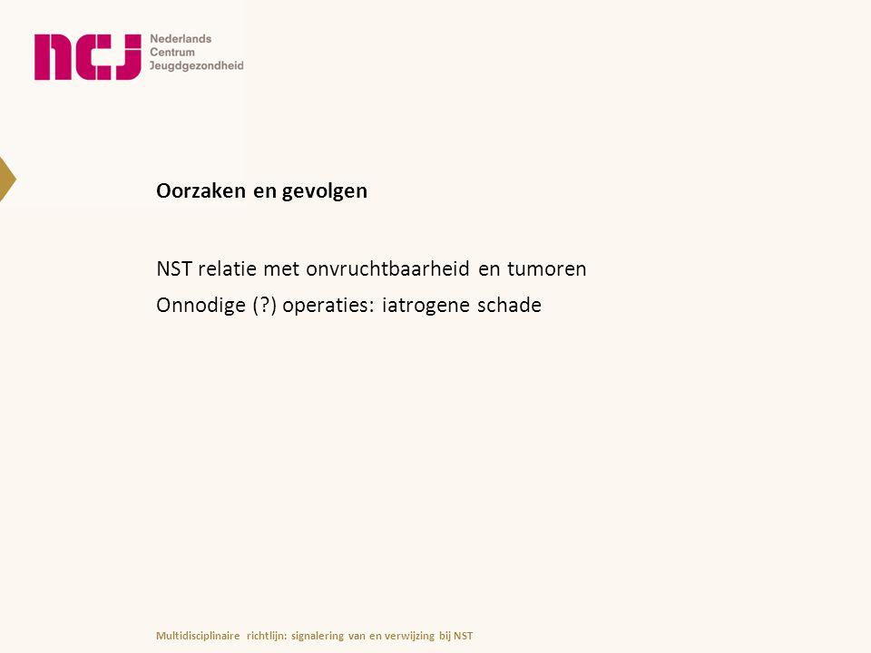 Oorzaken en gevolgen NST relatie met onvruchtbaarheid en tumoren Onnodige ( ) operaties: iatrogene schade
