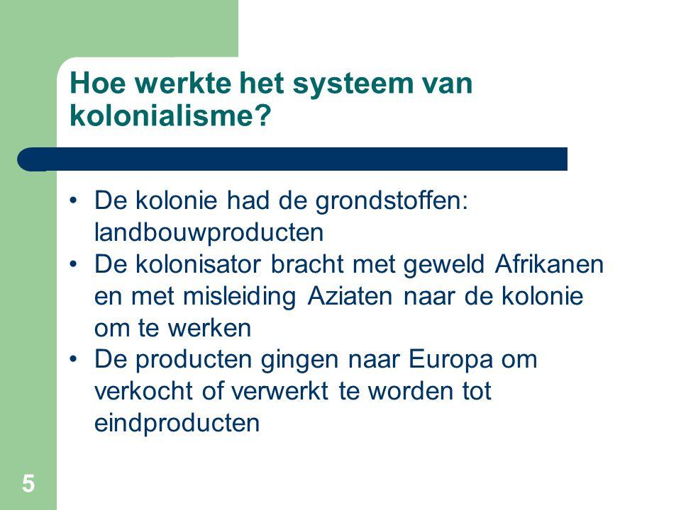 Hoe werkte het systeem van kolonialisme