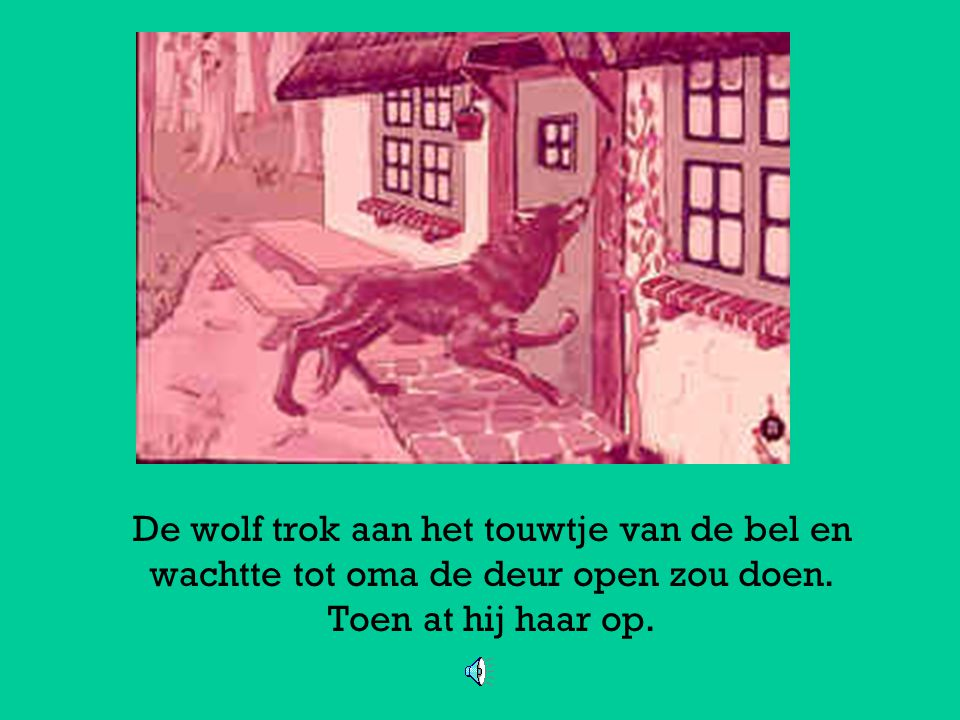 De wolf trok aan het touwtje van de bel en wachtte tot oma de deur open zou doen.
