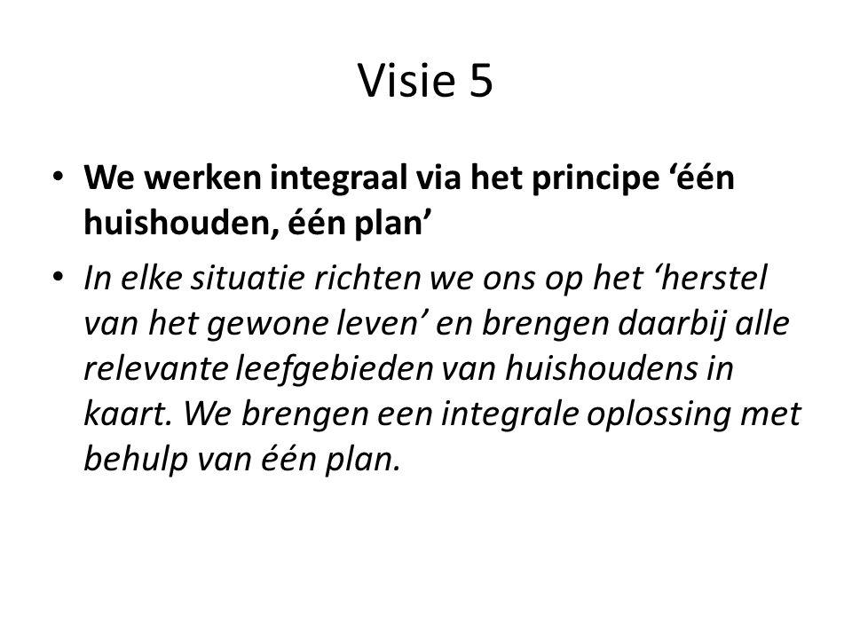 Visie 5 We werken integraal via het principe 'één huishouden, één plan'