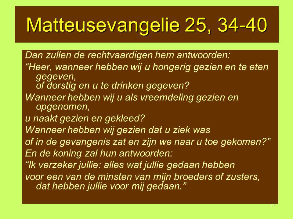 Matteusevangelie 25, 34-40 Dan zullen de rechtvaardigen hem antwoorden: