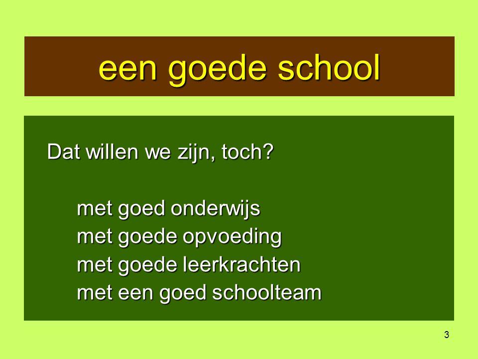 een goede school Dat willen we zijn, toch met goed onderwijs