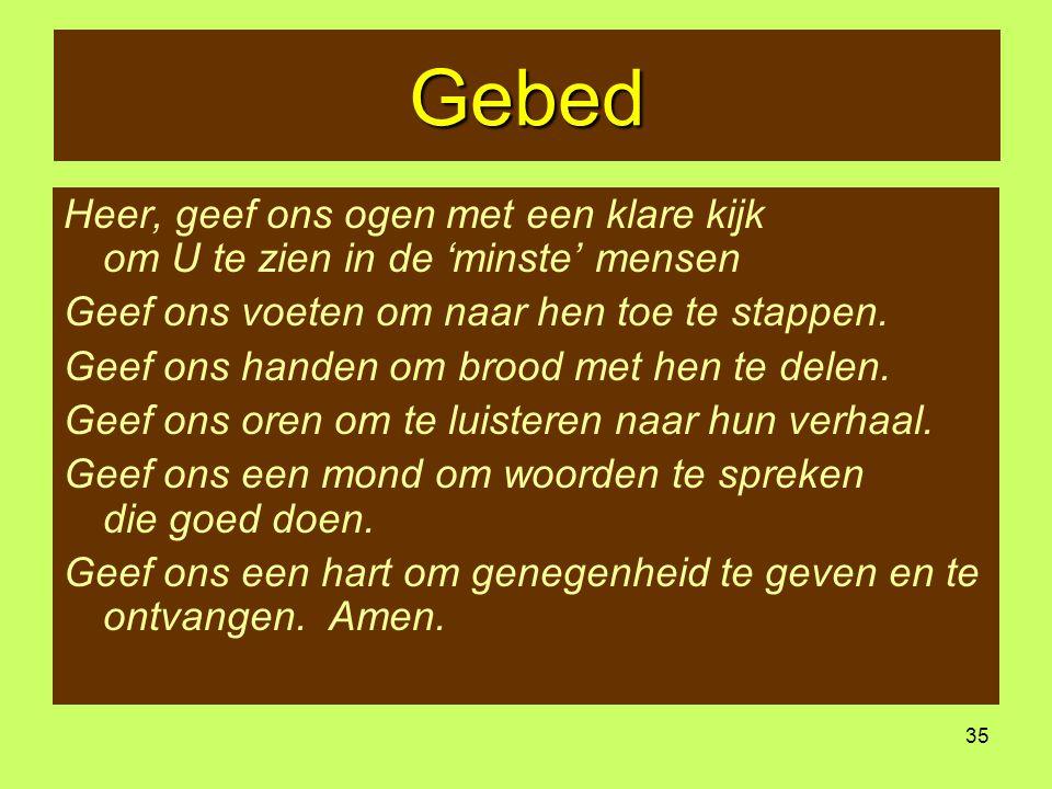 Gebed Heer, geef ons ogen met een klare kijk om U te zien in de 'minste' mensen. Geef ons voeten om naar hen toe te stappen.