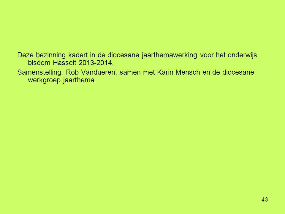 Deze bezinning kadert in de diocesane jaarthemawerking voor het onderwijs bisdom Hasselt 2013-2014.