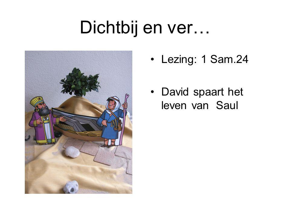 Dichtbij en ver… Lezing: 1 Sam.24 David spaart het leven van Saul