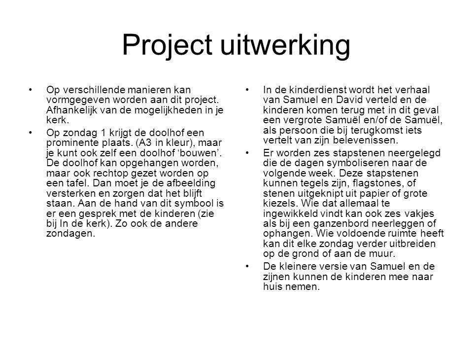 Project uitwerking Op verschillende manieren kan vormgegeven worden aan dit project. Afhankelijk van de mogelijkheden in je kerk.