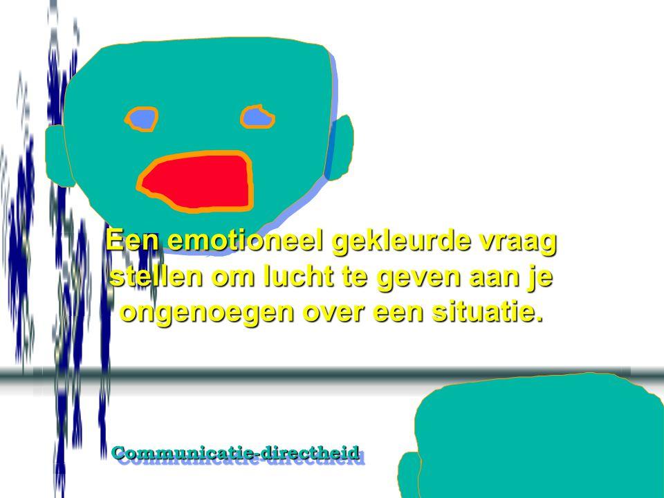 Een emotioneel gekleurde vraag stellen om lucht te geven aan je ongenoegen over een situatie.