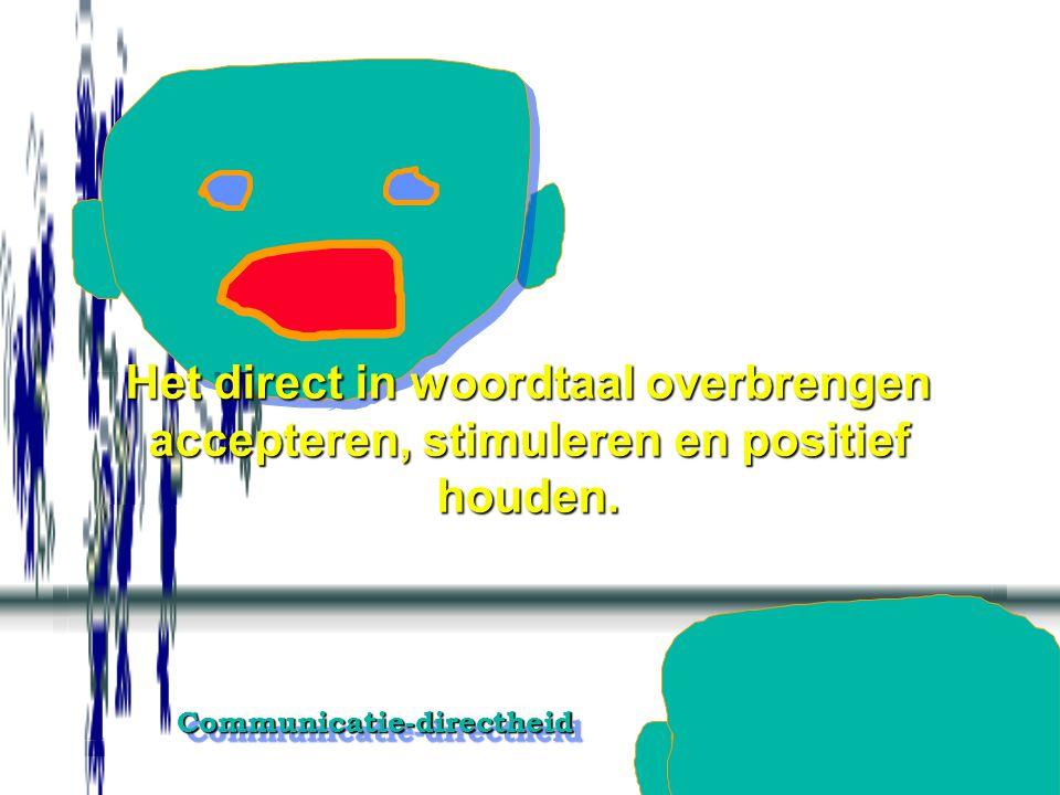 Het direct in woordtaal overbrengen accepteren, stimuleren en positief houden.