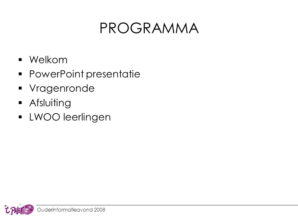 PROGRAMMA Welkom PowerPoint presentatie Vragenronde Afsluiting