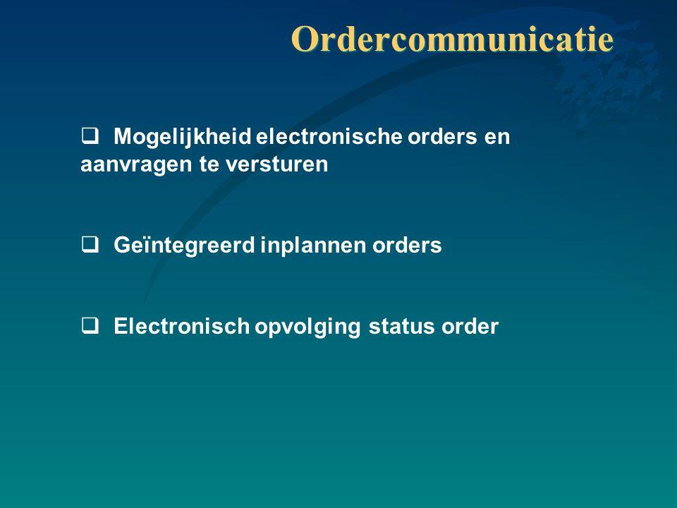 Ordercommunicatie Mogelijkheid electronische orders en aanvragen te versturen. Geïntegreerd inplannen orders.