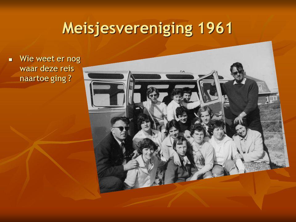 Meisjesvereniging 1961 Wie weet er nog waar deze reis naartoe ging