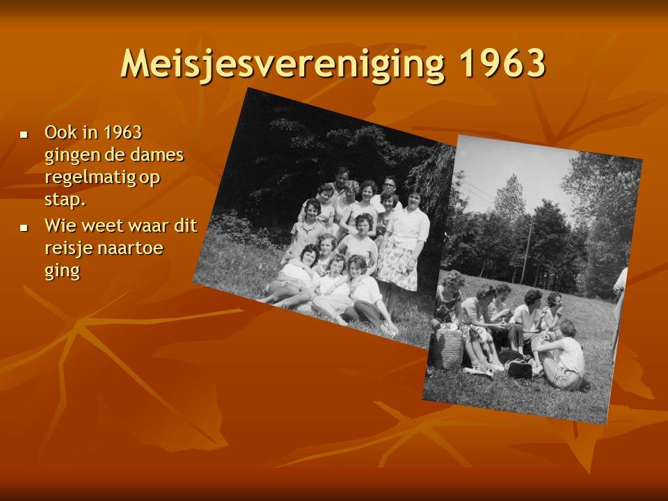Meisjesvereniging 1963 Ook in 1963 gingen de dames regelmatig op stap.