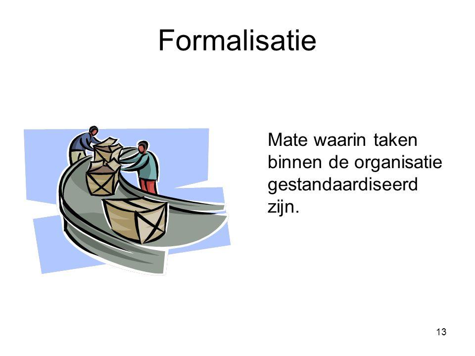 Formalisatie Mate waarin taken binnen de organisatie gestandaardiseerd zijn.