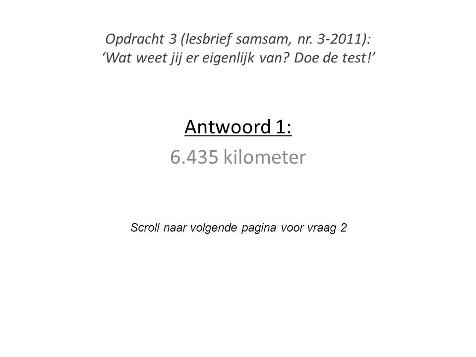 Antwoord 1: 6.435 kilometer Scroll naar volgende pagina voor vraag 2