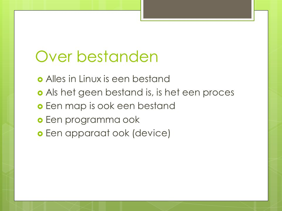 Over bestanden Alles in Linux is een bestand