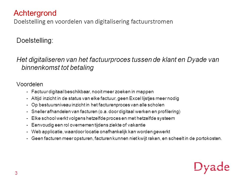 Achtergrond Doelstelling en voordelen van digitalisering factuurstromen. Doelstelling: