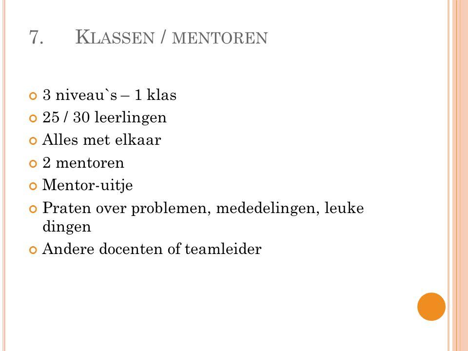 7. Klassen / mentoren 3 niveau`s – 1 klas 25 / 30 leerlingen