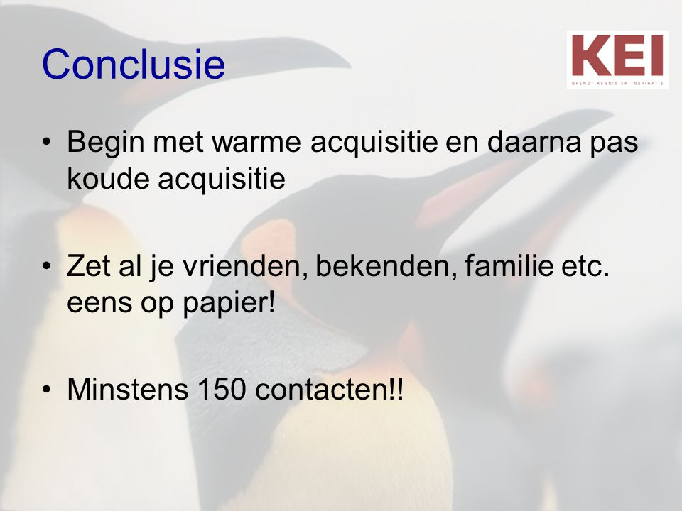 Conclusie Begin met warme acquisitie en daarna pas koude acquisitie