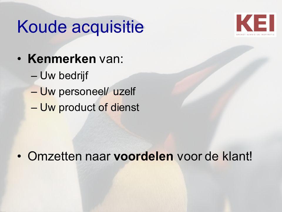 Koude acquisitie Kenmerken van: Omzetten naar voordelen voor de klant!